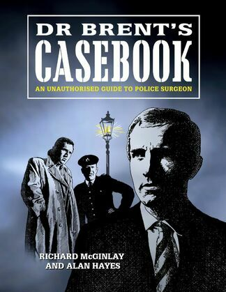 Dr Brent's Casebook - An Unauthorised Guide to Police Surgeon