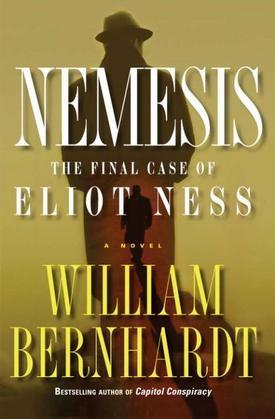 Nemesis: The Final Case of Eliot Ness A Novel