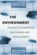 The Environment: Its Role in Psychosocial Functioning and Psychotherapy