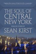 The Soul of Central New York: Syracuse Stories by Sean Kirst