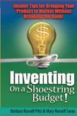 Inventing on a Shoestring Budget!: Insider Tips for Bringing Your Product to Market Without Breaking the Bank!