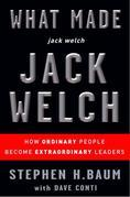 What Made jack welch JACK WELCH: How Ordinary People Become Extraordinary Leaders