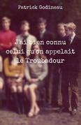 J'ai bien connu celui qu'on appelait le Troubadour
