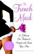 The French Maid: And 21 More Naughty Sex Fantasies to Surprise and Arouse Your Man