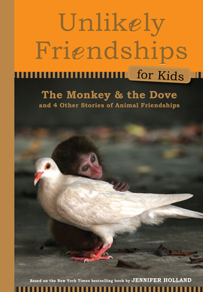 Unlikely Friendships for Kids: The Monkey & the Dove: And Four Other Stories of Animal Friendships