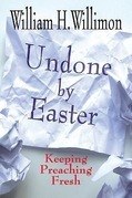 Undone by Easter: Keeping Preaching Fresh