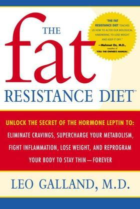 The Fat Resistance Diet: Unlock the Secret of the Hormone Leptin to: Eliminate Cravings, Supercharge YourMetabolism, Fight Inflammation, Lose Weight &