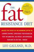 The Fat Resistance Diet: Unlock the Secret of the Hormone Leptin to: Eliminate Cravings, Supercharge Your Metabolism, Fight Inflammation, Lose Weight