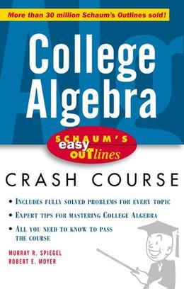 Schaum's Easy Outline of College Algebra: College Algebra