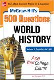 McGraw-Hill's 500 World History Questions, Volume 1: Prehistory to 1500: Ace Your College Exams