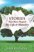 Stories That Have Shaped My Life and Ministry