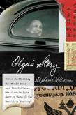 Olga's Story: Three Continents, Two World Wars and Revolution--One Woman's Epic Journey Through the Twentieth Century