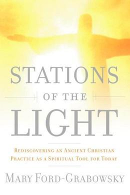 Stations of the Light: Renewing the Ancient Christian Practice of the Via Lucis as a Spiritual Tool for  Today