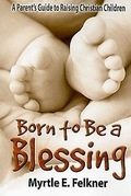 Born to Be a Blessing: A Parent's Guide to Raising Christian Children