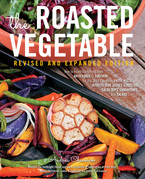 The Roasted Vegetable, Revised Edition: How to Roast Everything from Artichokes to Zucchini, for Big, Bold Flavors in Pasta, Pizza, Risotto, Side Dish