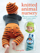 Knitted Animal Nursery: 37 gorgeous animal-themed knits for babies, toddlers, and the home
