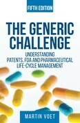 Generic Challenge: Understanding Patents, FDA and Pharmaceutical Life-Cycle Management (Fifth Edition)