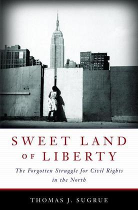 Sweet Land of Liberty: The Forgotten Struggle for Civil Rights in the North