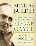 Mind As Builder: The Positive-Mind Metaphysics of Edgar Cayce