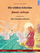 Die wilden Schwäne – ????? ??????. Zweisprachiges Bilderbuch nach einem Märchen von Hans Christian Andersen (Deutsch – Russisch)