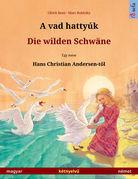 A vad hattyúk – Die wilden Schwäne. Kétnyelv? képeskönyv Hans Christian Andersen meséje nyomán (magyar – német)