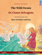 The Wild Swans – Os Cisnes Selvagens. Bilingual picture book adapted from a fairy tale by Hans Christian Andersen (English – Portuguese)