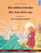Die wilden Schwäne – B?y chim thiên nga. Zweisprachiges Bilderbuch nach einem Märchen von Hans Christian Andersen (Deutsch – Vietnamesisch)