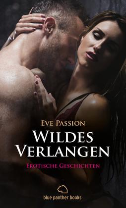 Wildes Verlangen | 12 Erotische Geschichten (Besondere Orte, Blowjob, Geil, Outdoor, Romantik, Vögeln, Wild)