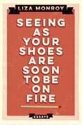 Seeing As Your Shoes Are Soon to be on Fire: Essays