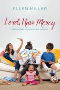 Lord, Have Mercy: Help and Hope for Moms on Their Last Nerve