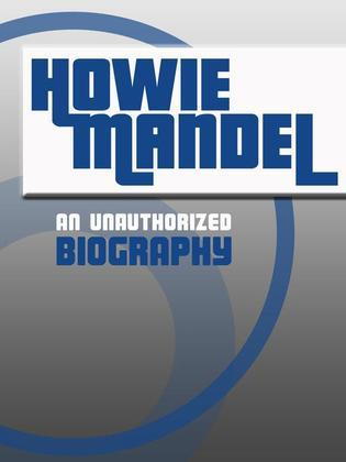 Howie Mandel: An Unauthorized Biography