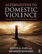 Alternatives to Domestic Violence: A Homework Manual for Battering Intervention Groups
