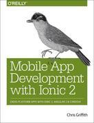Mobile App Development with Ionic 2: Cross-Platform Apps with Ionic, Angular, and Cordova