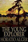 The Young Explorer: Or, Claiming His Fortune