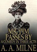 Mr. Pim Passes By: A Comedy in Three Acts