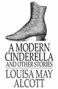 A Modern Cinderella: The Little Old Shoe and Other Stories