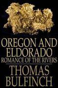 Oregon and Eldorado: Romance of the Rivers