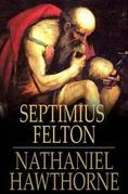 Septimius Felton: Or, The Elixir of Life