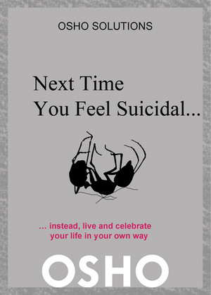 Next Time You Feel Suicidal¿: instead, live and celebrate your life in your own way