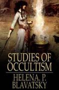 Studies of Occultism: A Series of Reprints from the Writings of H. P. Blavatsky