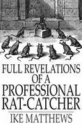 Full Revelations of a Professional Rat-Catcher: After 25 Years' Experience