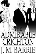 The Admirable Crichton: A Comedy