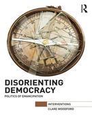 Disorienting Democracy: Politics of emancipation