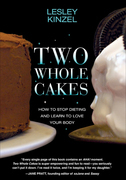 Two Whole Cakes: How to Stop Dieting and Learn to Love Your Body
