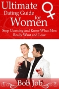 Ultimate Dating Guide for Women: Stop Guessing and Know What Men Really Want and Love