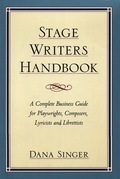 Stage Writers Handbook: A Complete Business Guide for Playwrights, Composers, Lyricists and Librettists