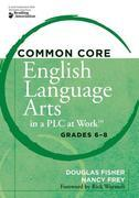 Common Core English Language Arts in a PLC at Workââ??¢, Grades 6-8