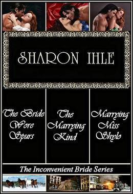 The Inconvenient Bride Series: The Bride Wore Spurs, Marrying Miss Shylo, The Marrying Kind (Three Complete Historical Western Romance Novels)
