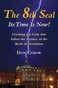 The 8th Seal-Its Time is Now!: Cracking the Code that Solves the Mystery of the Book Revelation