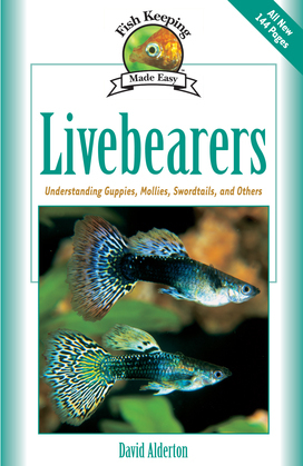 Livebearers: Understanding Guppies, Mollies, Swordtails and Others